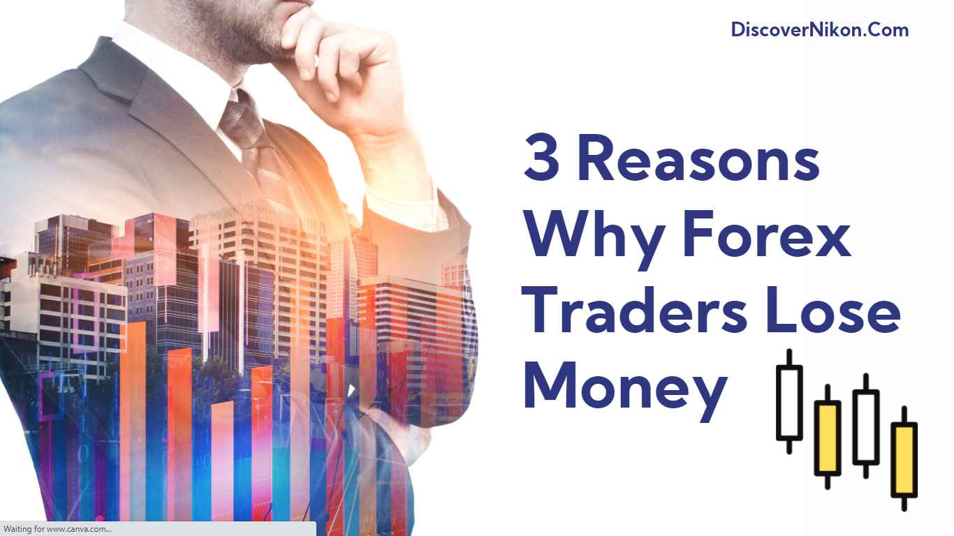 3 Reasons Why Forex Traders Lose Money