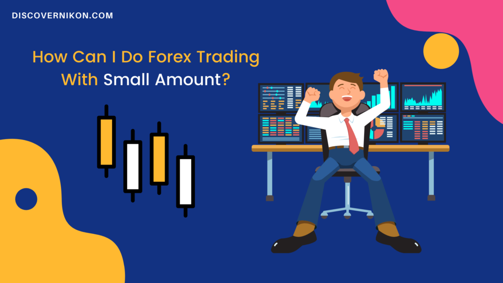 How Can I Do Forex Trading With Small Amount