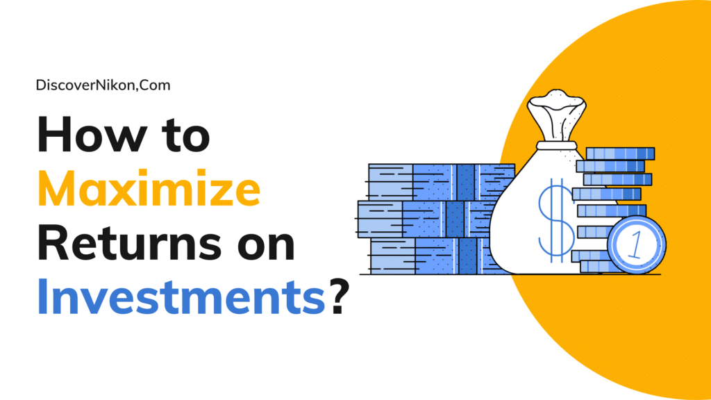 How to Maximize Returns on Investments